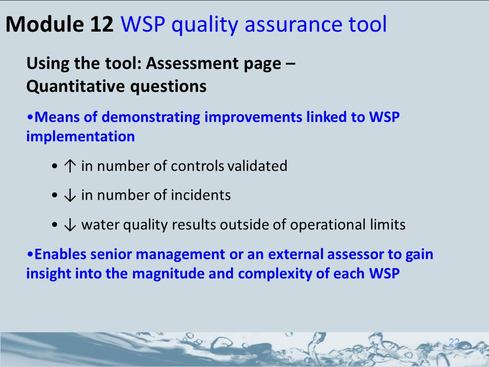 Module 12 WSP quality assurance tool Using the tool: Assessment page – Quantitative questions Means of demonstrating improvements linked to WSP implem