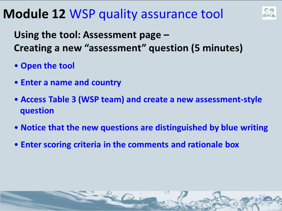 "Module 12 WSP quality assurance tool Using the tool: Assessment page – Creating a new ""assessment"" question (5 minutes) Open the tool Enter a name and"