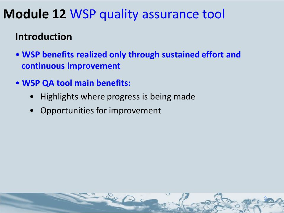 Module 12 WSP quality assurance tool Introduction WSP benefits realized only through sustained effort and continuous improvement WSP QA tool main bene