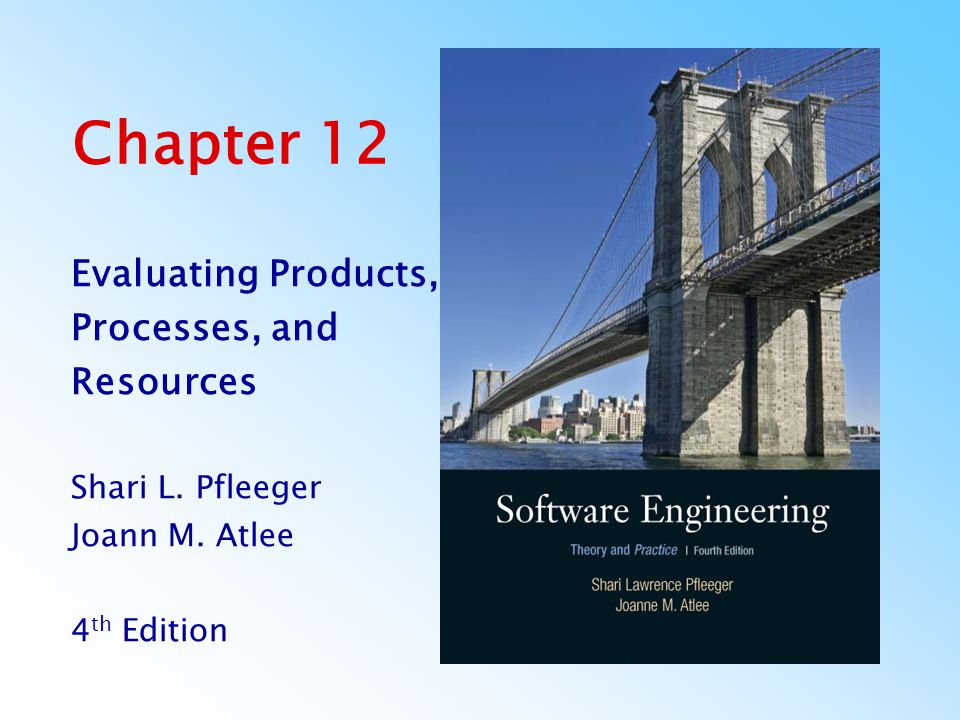 Pfleeger and Atlee, Software Engineering: Theory and PracticeChapter 12.32 12.4 Evaluating Products Dromey Quality Model Attributes The six attributes of ISO 9126 Attributes of reusability –machine independence –separability –configurability Process maturity attributes –client orientation –well-definedness –assurance –effectiveness