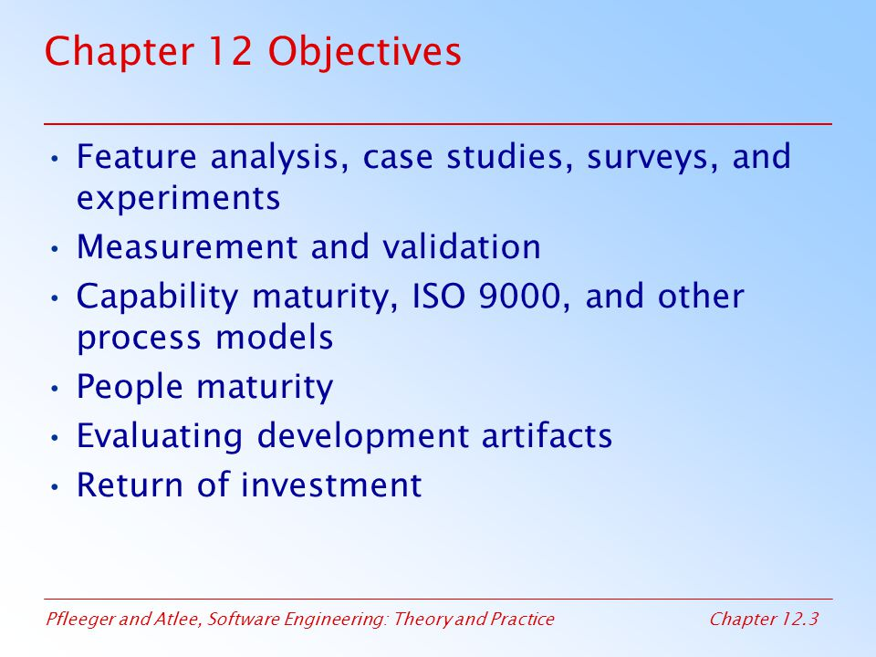 Pfleeger and Atlee, Software Engineering: Theory and PracticeChapter 12.64 12.5 Evaluating Process Postmortem Analysis Process: Project History Day Objective: identify the root causes of the key problems Involves a limited number of participants who know something about key problems Review schedule predictability charts –Show where problems occurred –Spark discussion about possible causes of each problem