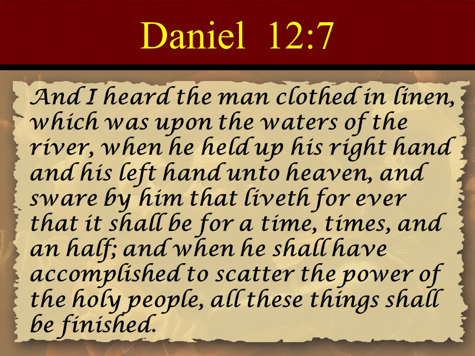 Daniel 12:7 And I heard the man clothed in linen, which was upon the waters of the river, when he held up his right hand and his left hand unto heaven