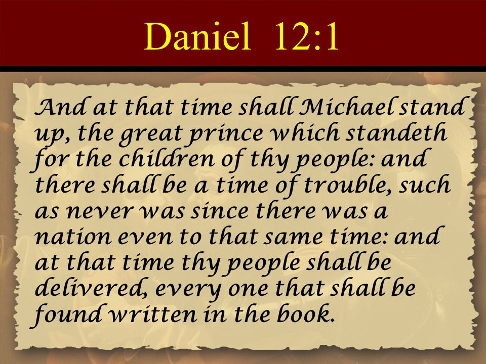 Daniel 12:1 And at that time shall Michael stand up, the great prince which standeth for the children of thy people: and there shall be a time of trou