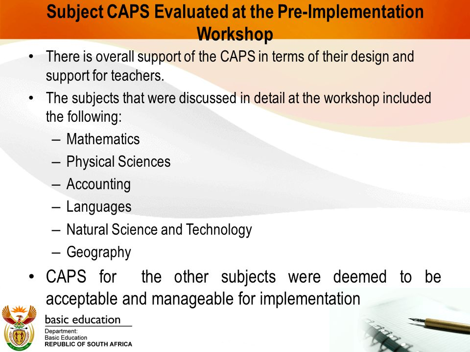 Subject CAPS Evaluated at the Pre-Implementation Workshop There is overall support of the CAPS in terms of their design and support for teachers.