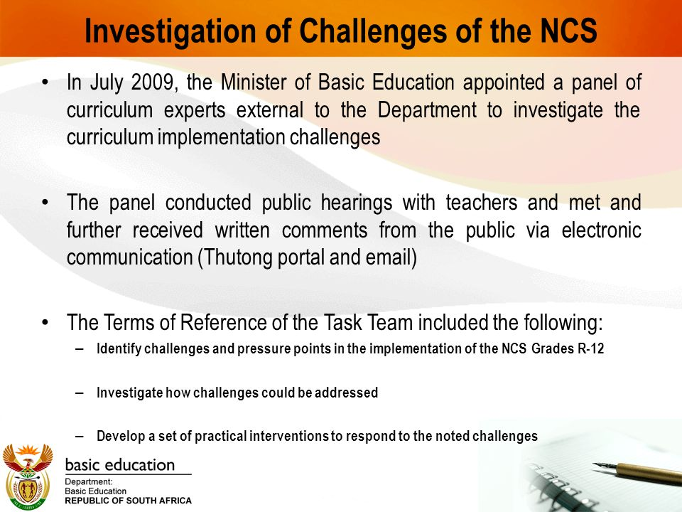 Investigation of Challenges of the NCS In July 2009, the Minister of Basic Education appointed a panel of curriculum experts external to the Departmen