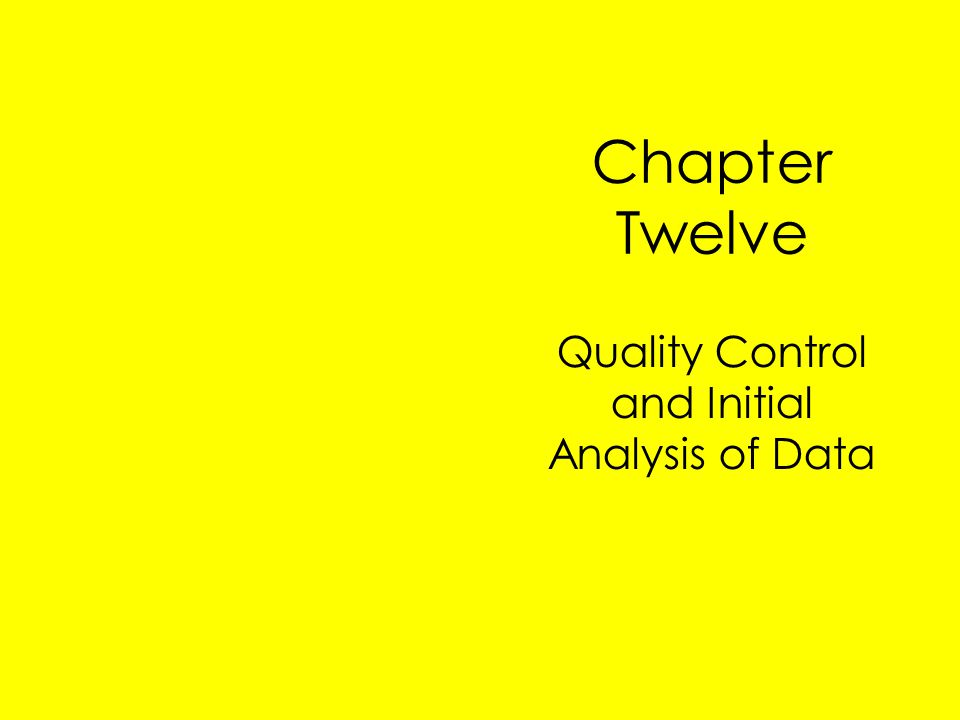 Chapter Twelve Quality Control and Initial Analysis of Data