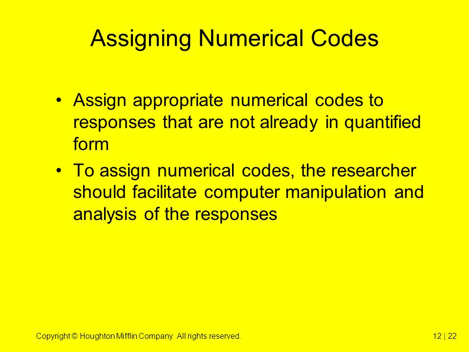 Copyright © Houghton Mifflin Company. All rights reserved.12 | 22 Assigning Numerical Codes Assign appropriate numerical codes to responses that are n