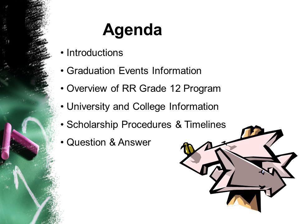 Agenda Introductions Graduation Events Information Overview of RR Grade 12 Program University and College Information Scholarship Procedures & Timelin