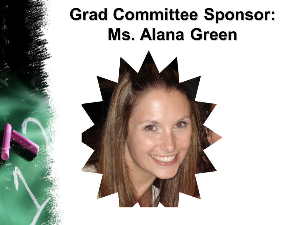 Grad Committee Sponsor: Ms. Alana Green
