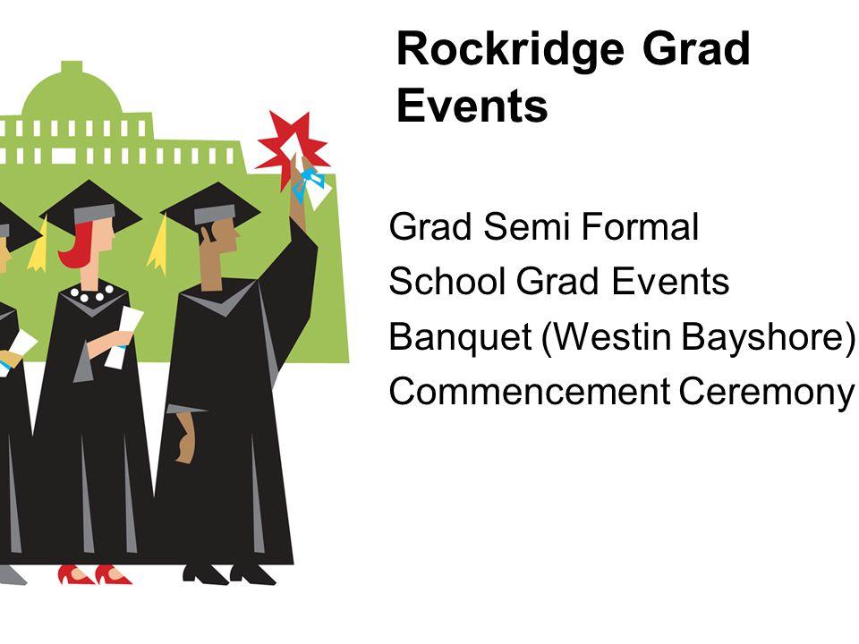 Rockridge Grad Events Grad Semi Formal School Grad Events Banquet (Westin Bayshore) Commencement Ceremony