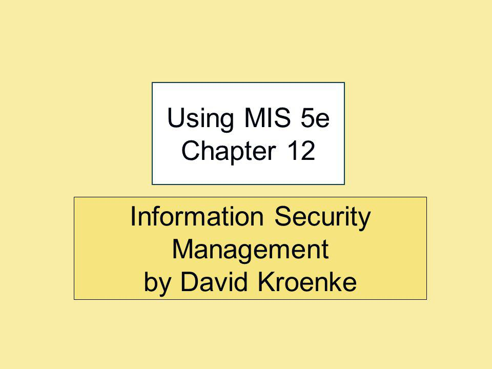 Information Security Management by David Kroenke Using MIS 5e Chapter 12