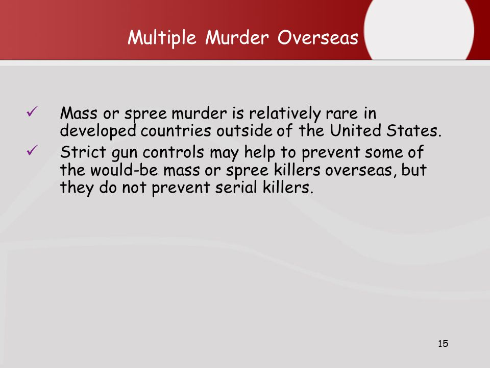 15 Multiple Murder Overseas Mass or spree murder is relatively rare in developed countries outside of the United States.
