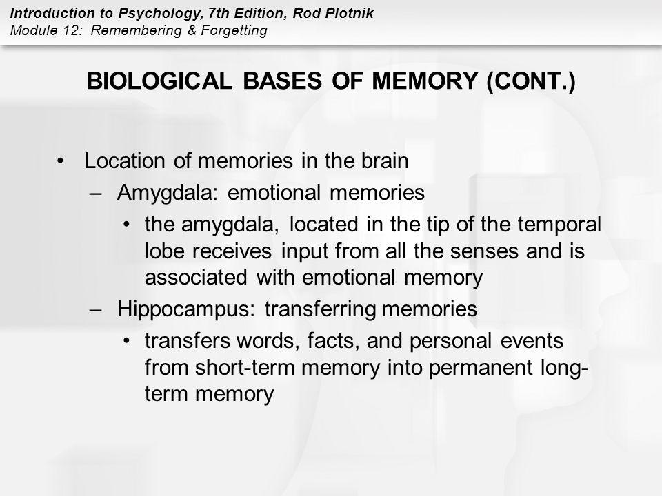 Introduction to Psychology, 7th Edition, Rod Plotnik Module 12: Remembering & Forgetting BIOLOGICAL BASES OF MEMORY (CONT.) Location of memories in th