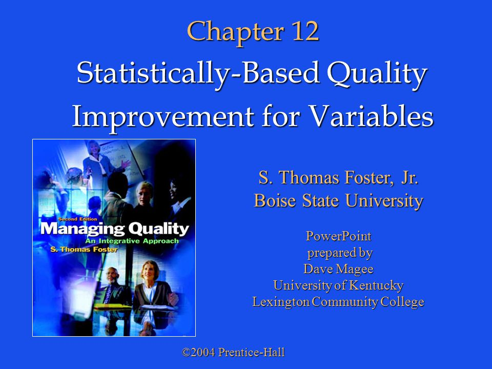 Slide 12-22 © 2004 Prentice-Hall Managing Quality: An Integrative Approach; 2nd Edition Process Control Charts Slide 9 of 20 Process Control Charts Slide 9 of 20 X-bar and R Charts (continued) –The R chart is used to monitor the dispersion of the process.