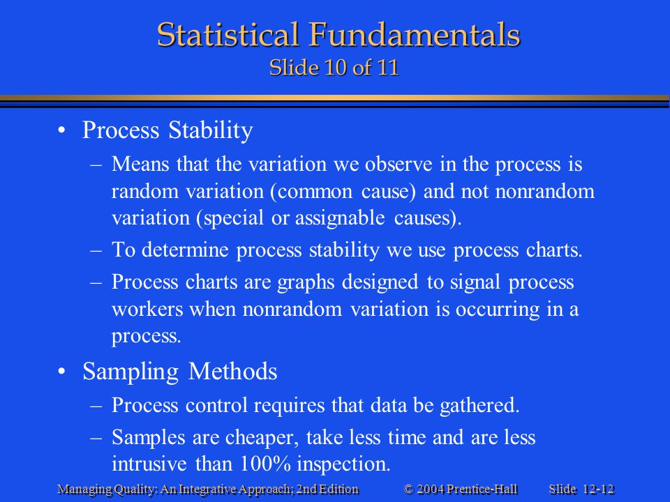Slide 12-12 © 2004 Prentice-Hall Managing Quality: An Integrative Approach; 2nd Edition Statistical Fundamentals Slide 10 of 11 Statistical Fundamenta