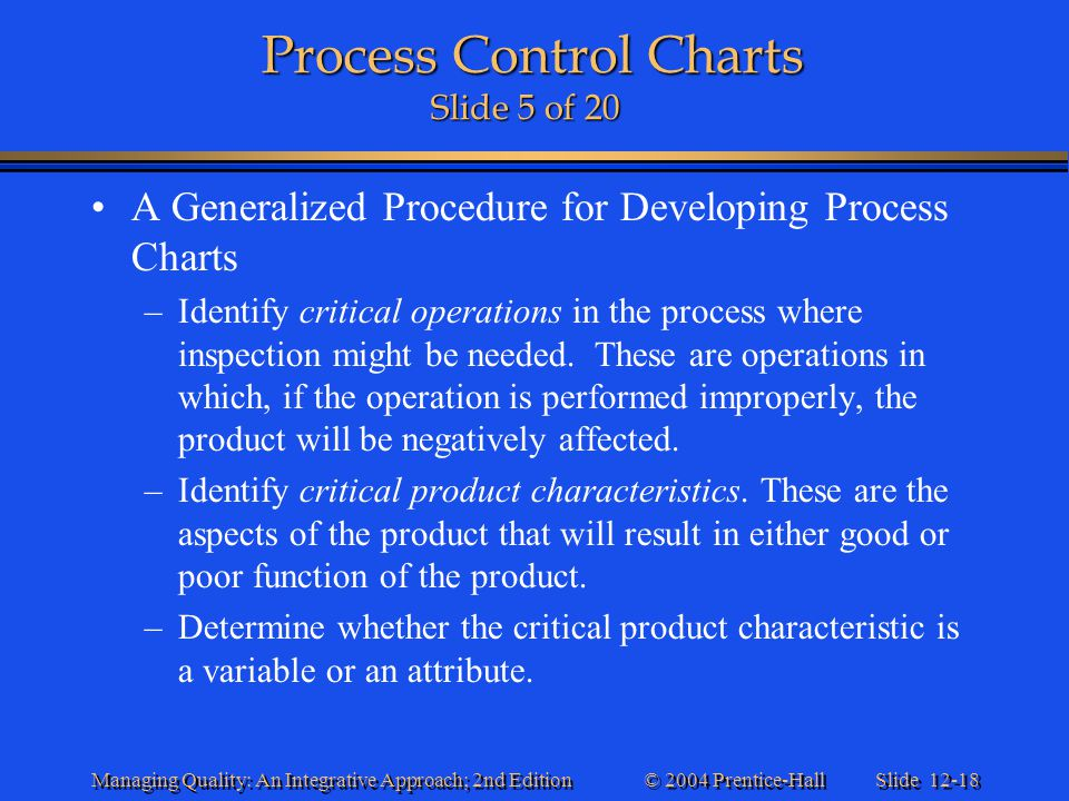Slide 12-18 © 2004 Prentice-Hall Managing Quality: An Integrative Approach; 2nd Edition Process Control Charts Slide 5 of 20 Process Control Charts Sl