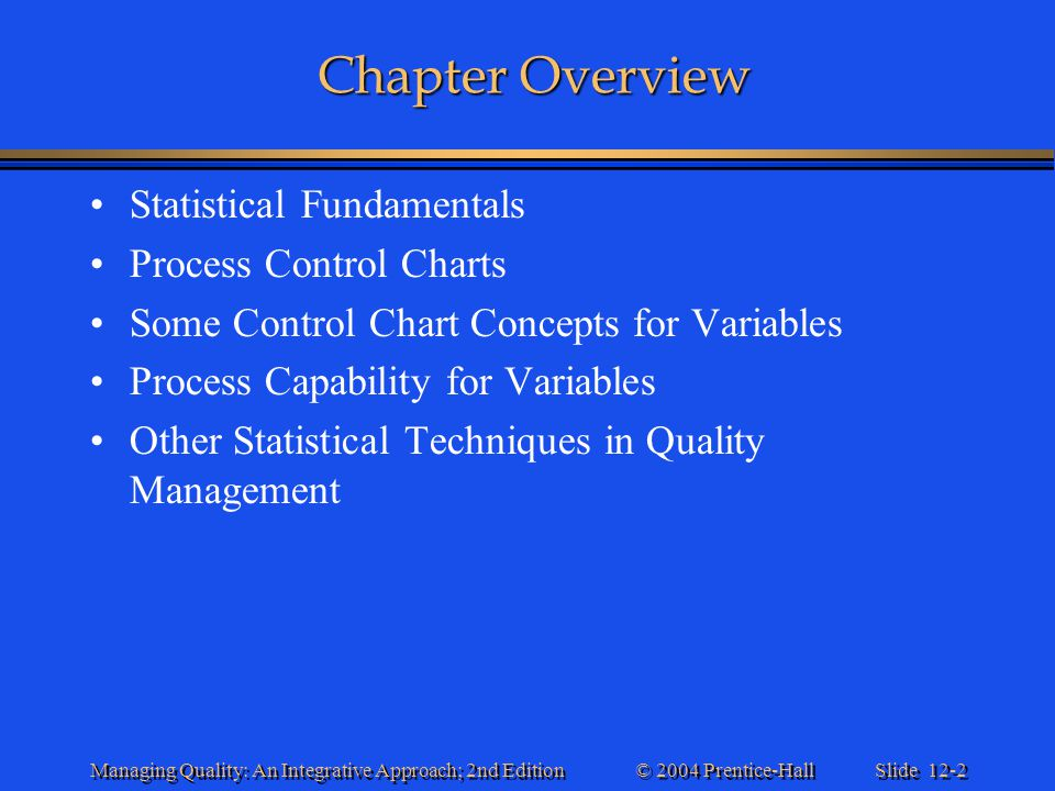 Slide 12-13 © 2004 Prentice-Hall Managing Quality: An Integrative Approach; 2nd Edition Statistical Fundamentals Slide 11 of 11 Statistical Fundamentals Slide 11 of 11 Sampling Methods –Random samples Randomization is useful because it ensures independence among observations.