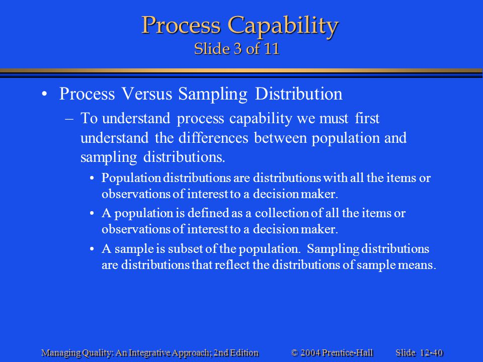Slide 12-40 © 2004 Prentice-Hall Managing Quality: An Integrative Approach; 2nd Edition Process Capability Slide 3 of 11 Process Capability Slide 3 of