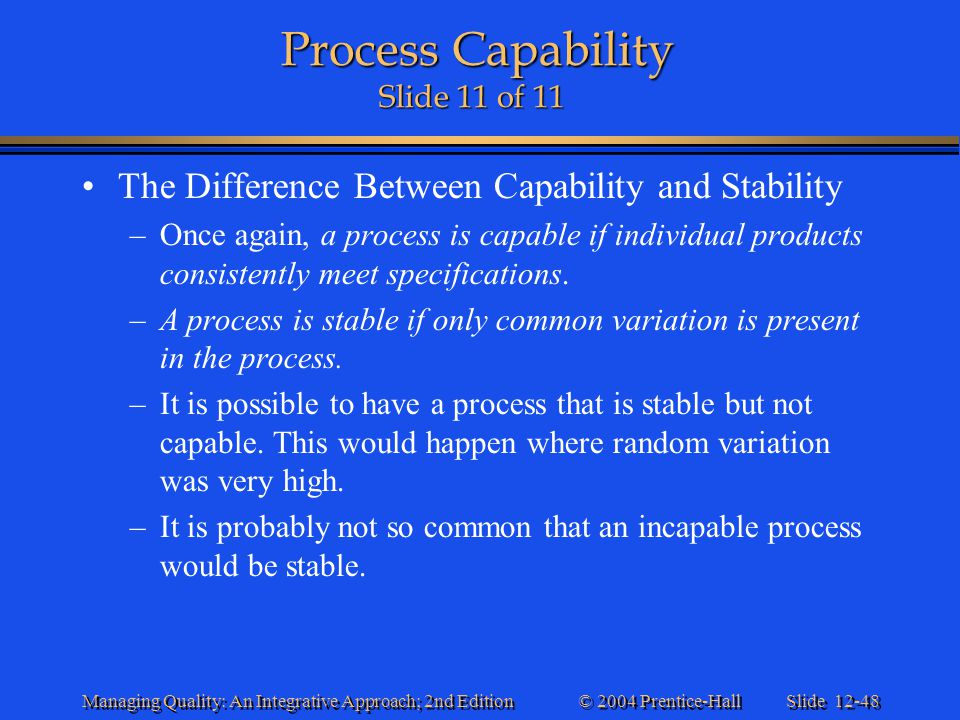 Slide 12-48 © 2004 Prentice-Hall Managing Quality: An Integrative Approach; 2nd Edition Process Capability Slide 11 of 11 Process Capability Slide 11