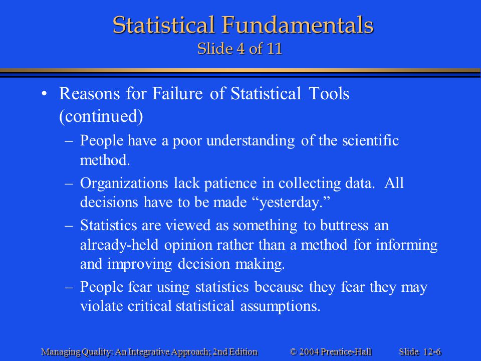 Slide 12-6 © 2004 Prentice-Hall Managing Quality: An Integrative Approach; 2nd Edition Statistical Fundamentals Slide 4 of 11 Statistical Fundamentals