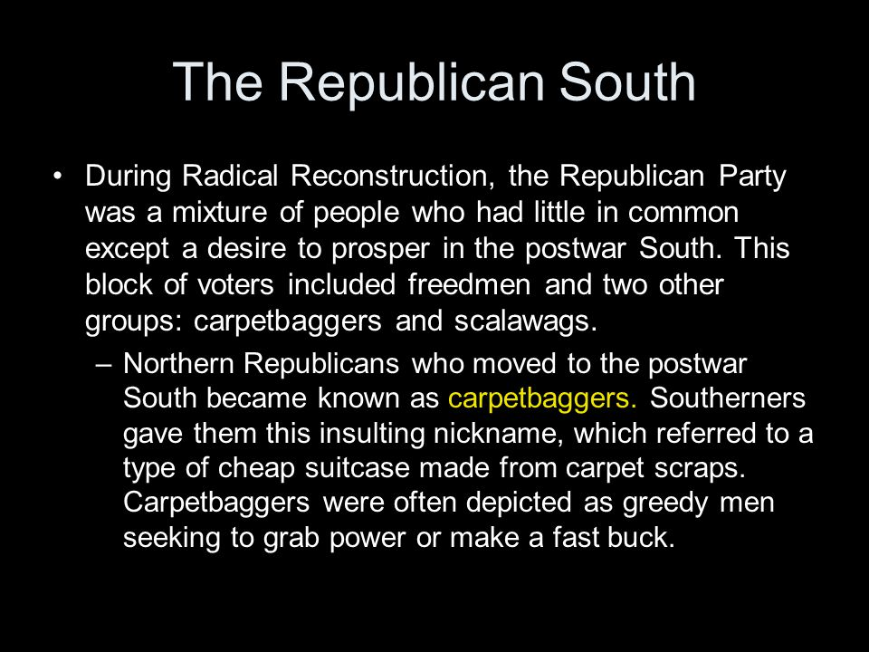 The Republican South During Radical Reconstruction, the Republican Party was a mixture of people who had little in common except a desire to prosper i