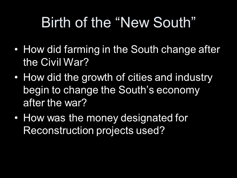 "Birth of the ""New South"" How did farming in the South change after the Civil War? How did the growth of cities and industry begin to change the South'"