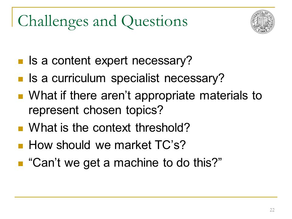 22 Challenges and Questions Is a content expert necessary? Is a curriculum specialist necessary? What if there aren't appropriate materials to represe
