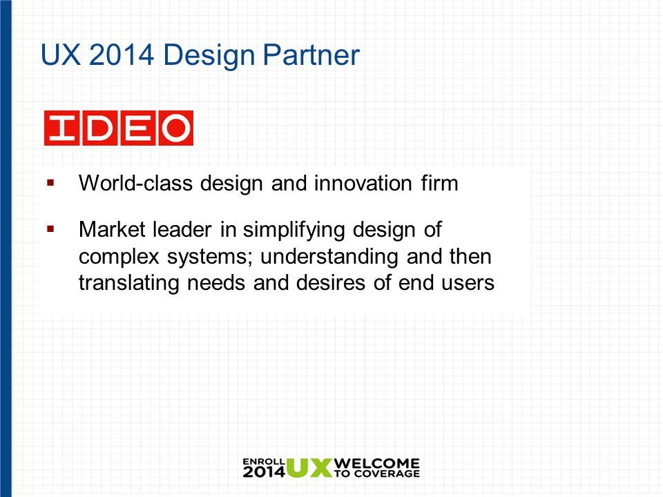 UX 2014 Design Partner  World-class design and innovation firm  Market leader in simplifying design of complex systems; understanding and then translating needs and desires of end users