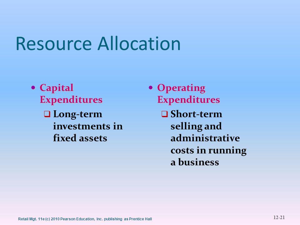 12-21 Retail Mgt. 11e (c) 2010 Pearson Education, Inc. publishing as Prentice Hall Resource Allocation Capital Expenditures Capital Expenditures  Lon