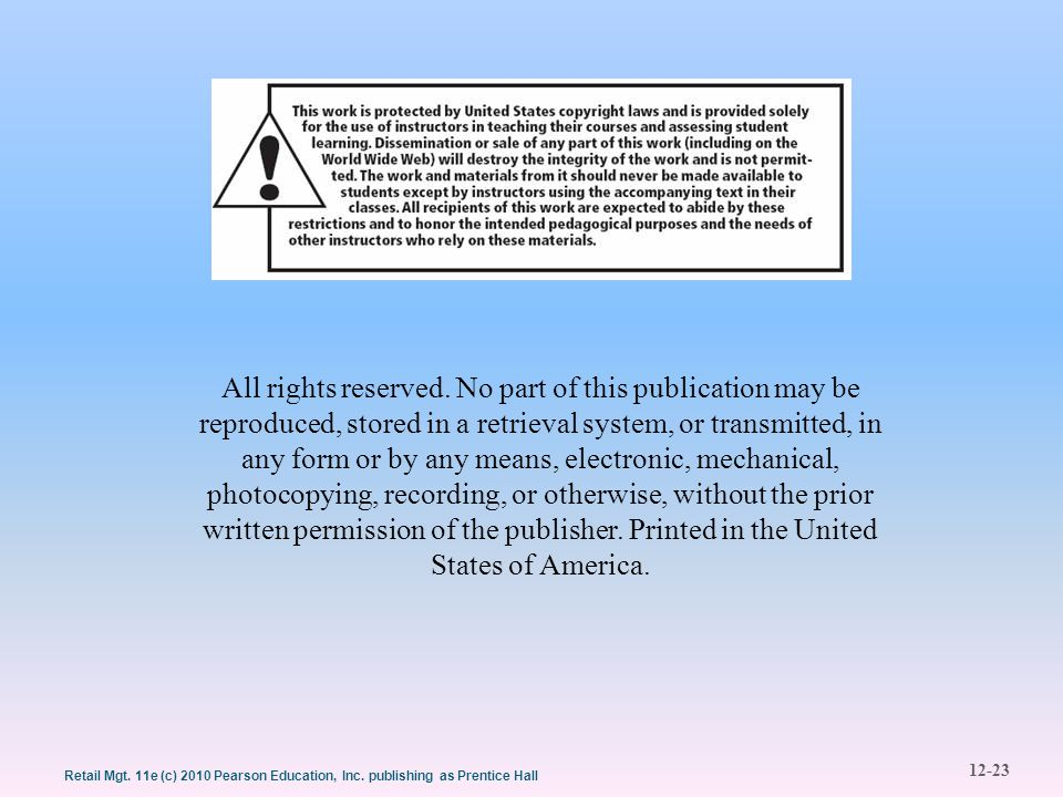12-23 Retail Mgt. 11e (c) 2010 Pearson Education, Inc. publishing as Prentice Hall All rights reserved. No part of this publication may be reproduced,