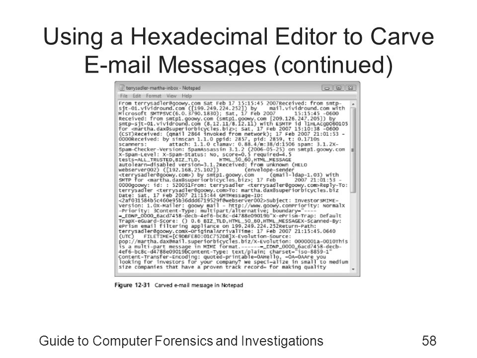 Guide to Computer Forensics and Investigations58 Using a Hexadecimal Editor to Carve E-mail Messages (continued)