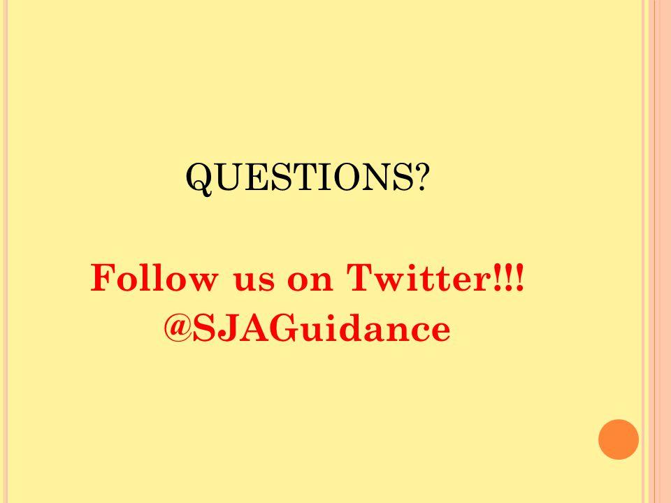 QUESTIONS? Follow us on Twitter!!! @SJAGuidance