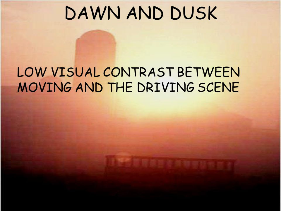 DAWN AND DUSK Driving can be dangerous Use low beam lights
