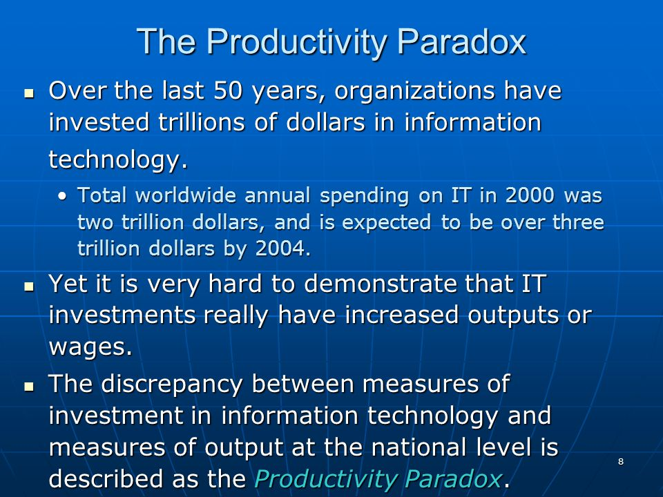 8 The Productivity Paradox Over the last 50 years, organizations have invested trillions of dollars in information technology.