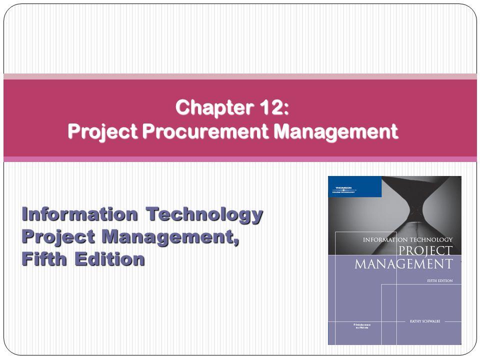 Chapter 12: Project Procurement Management Information Technology Project Management, Fifth Edition