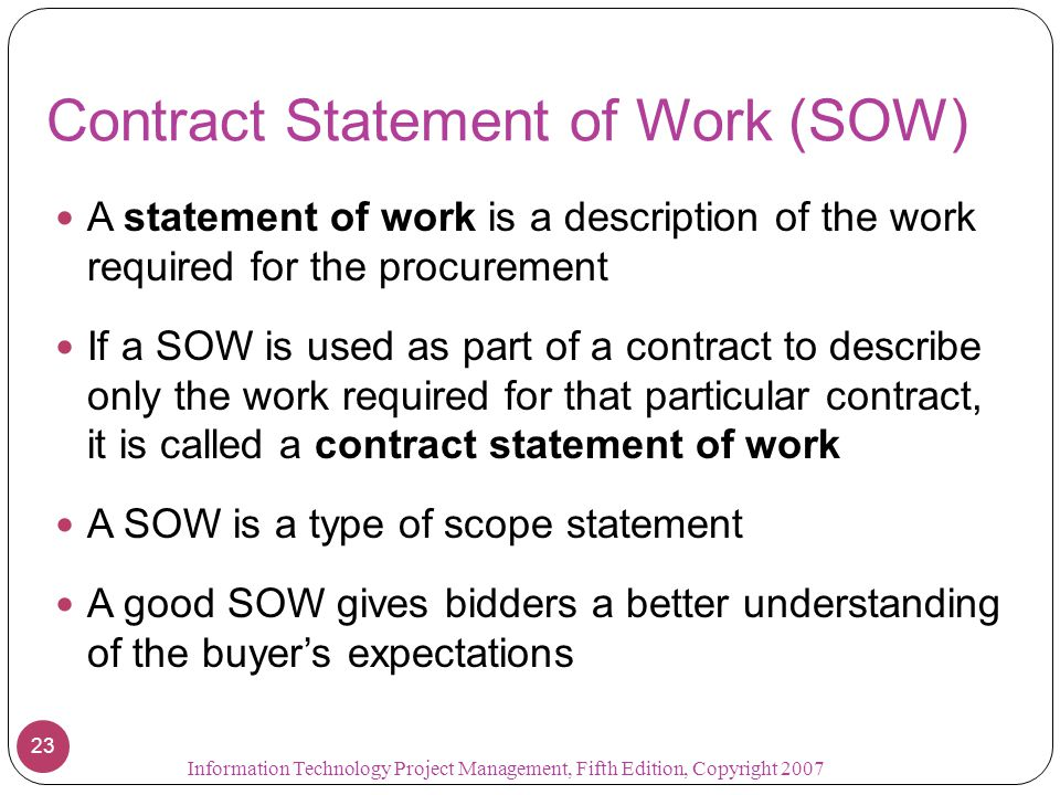 Contract Statement of Work (SOW) A statement of work is a description of the work required for the procurement If a SOW is used as part of a contract