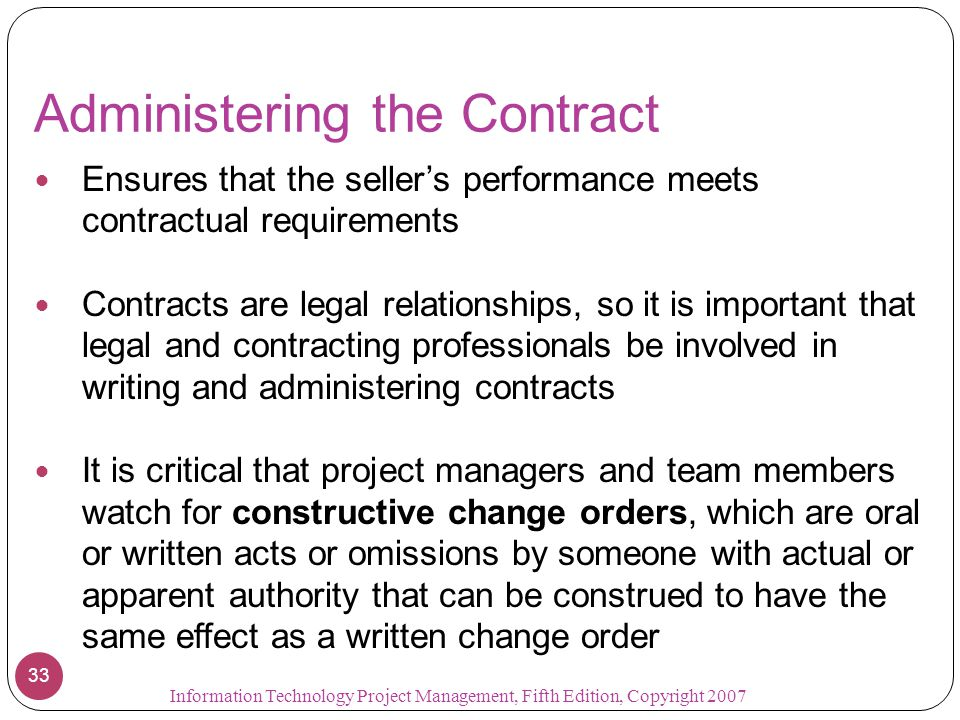 Administering the Contract Ensures that the seller's performance meets contractual requirements Contracts are legal relationships, so it is important