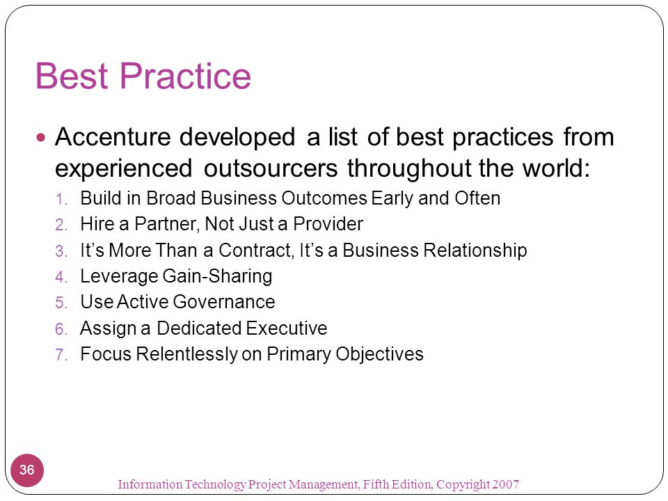 Best Practice Accenture developed a list of best practices from experienced outsourcers throughout the world: 1. Build in Broad Business Outcomes Earl