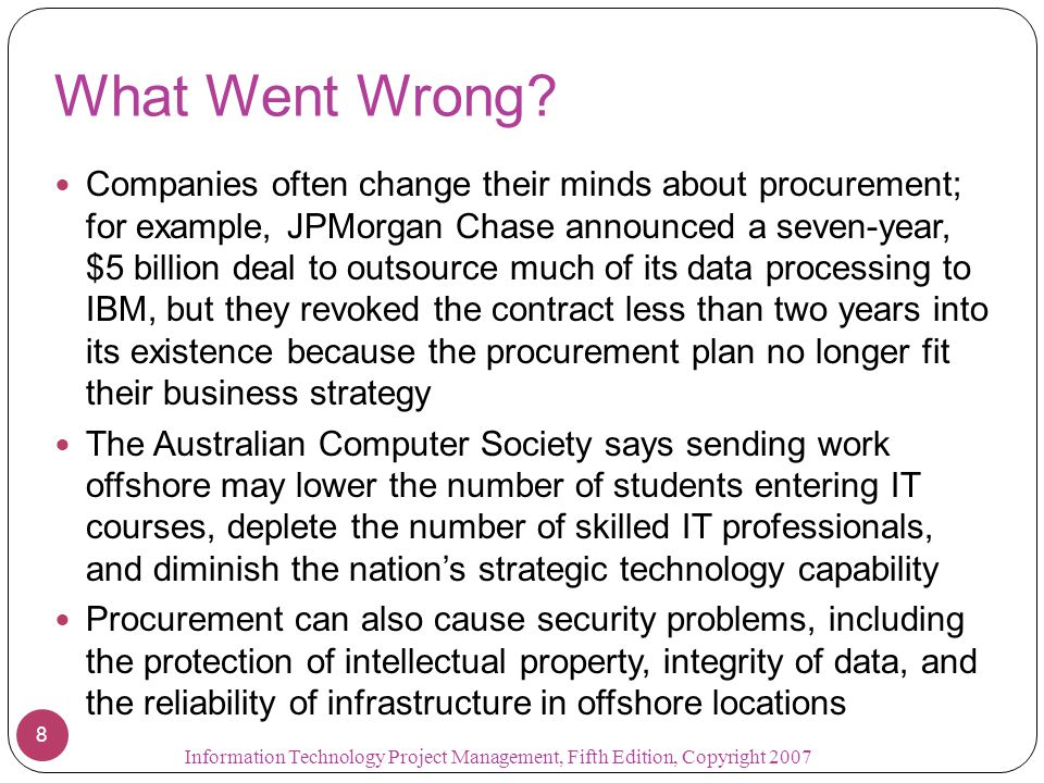 What Went Wrong? Companies often change their minds about procurement; for example, JPMorgan Chase announced a seven-year, $5 billion deal to outsourc