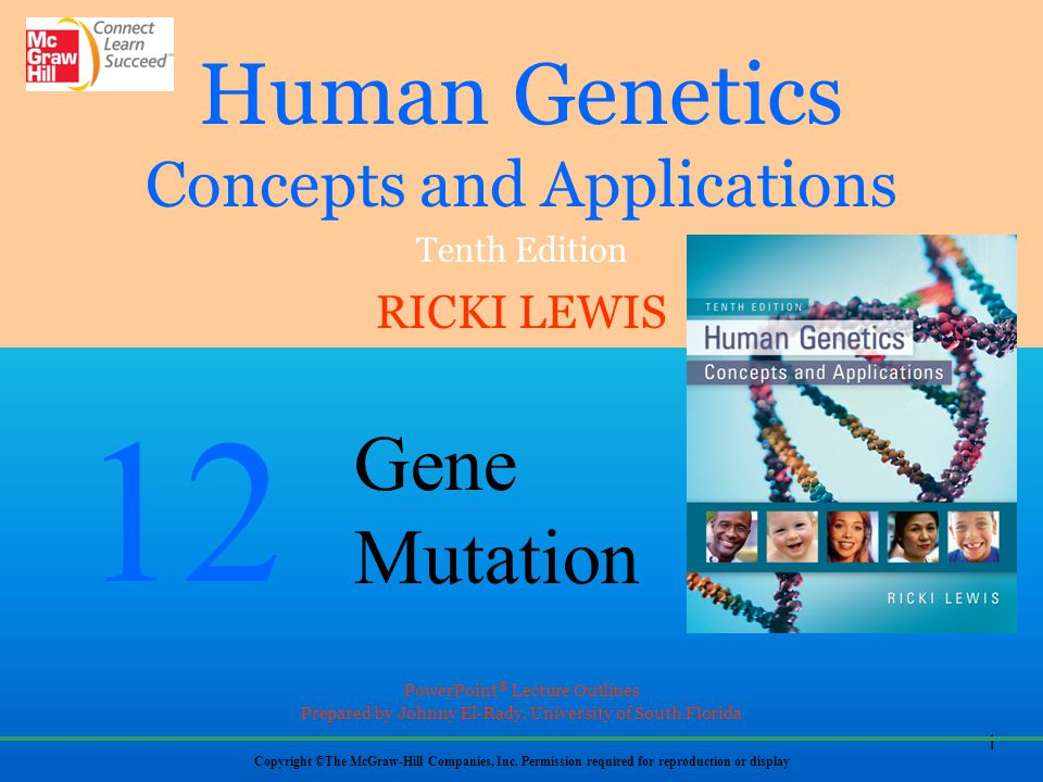 1 Human Genetics Concepts and Applications Tenth Edition RICKI LEWIS Copyright ©The McGraw-Hill Companies, Inc. Permission required for reproduction o
