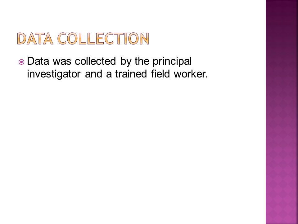  Data was collected by the principal investigator and a trained field worker.