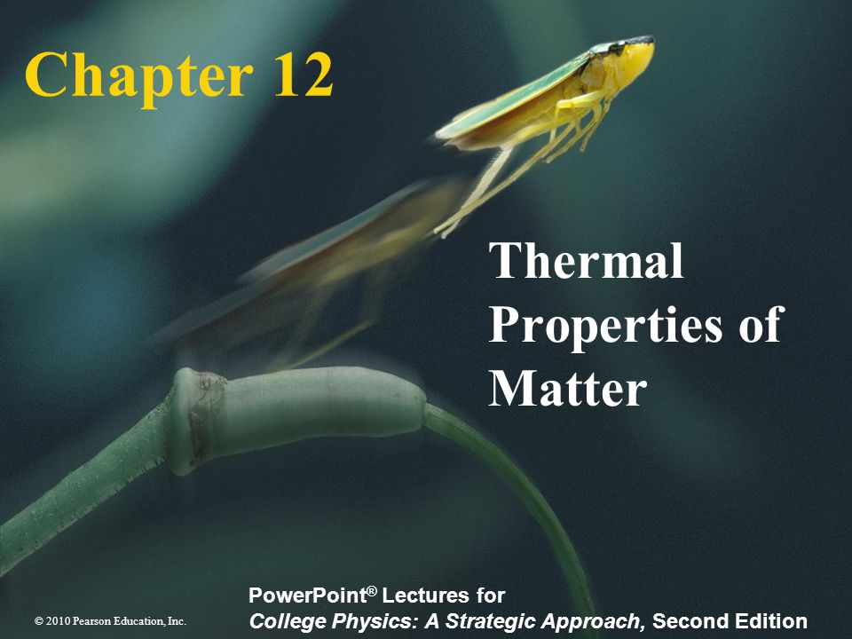 © 2010 Pearson Education, Inc. Slide 12-2 12 Thermal Properties of Matter
