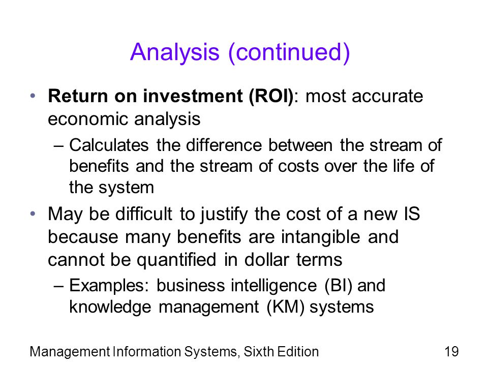 Analysis (continued) Return on investment (ROI): most accurate economic analysis –Calculates the difference between the stream of benefits and the str
