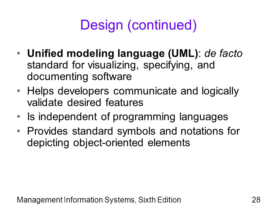 Management Information Systems, Sixth Edition28 Design (continued) Unified modeling language (UML): de facto standard for visualizing, specifying, and