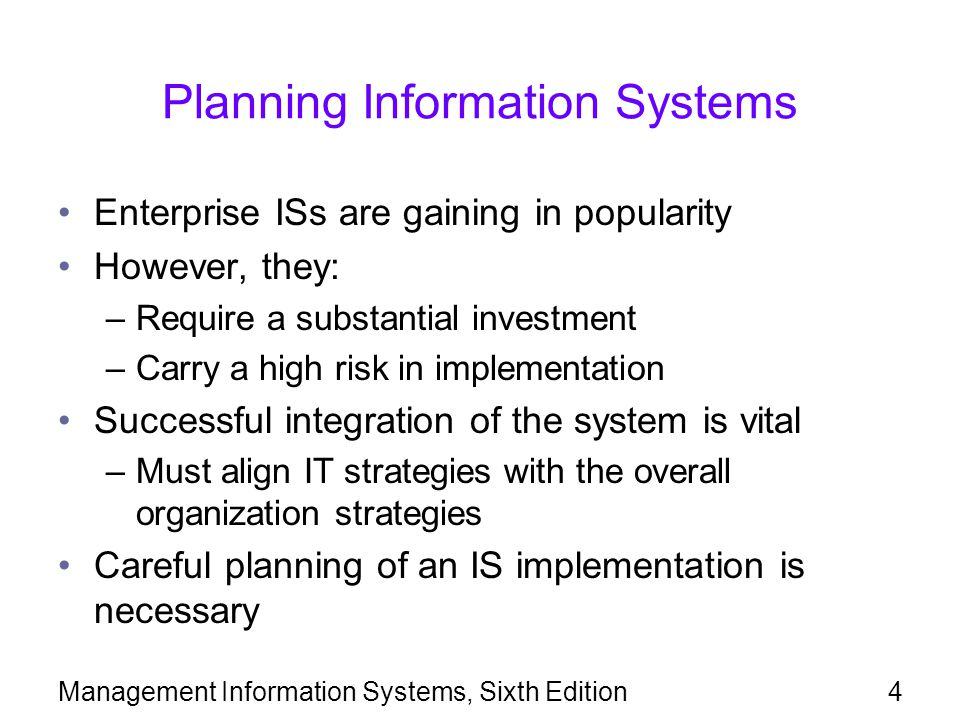 Management Information Systems, Sixth Edition4 Planning Information Systems Enterprise ISs are gaining in popularity However, they: –Require a substan