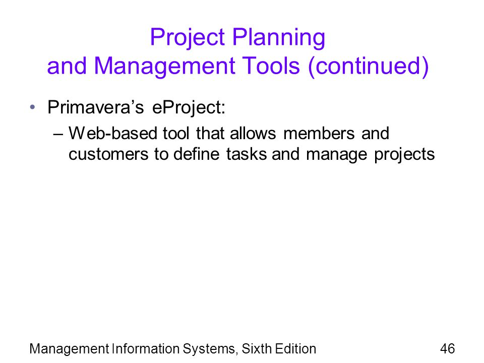 Project Planning and Management Tools (continued) Primavera's eProject: –Web-based tool that allows members and customers to define tasks and manage p