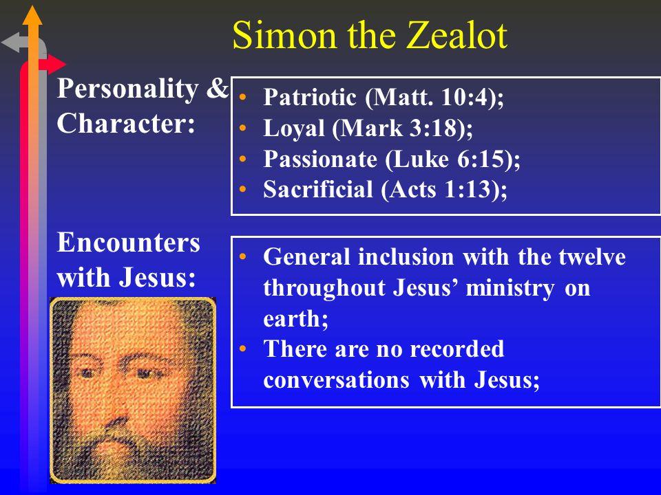 Simon the Zealot Encounters with Jesus: Personality & Character: Patriotic (Matt.