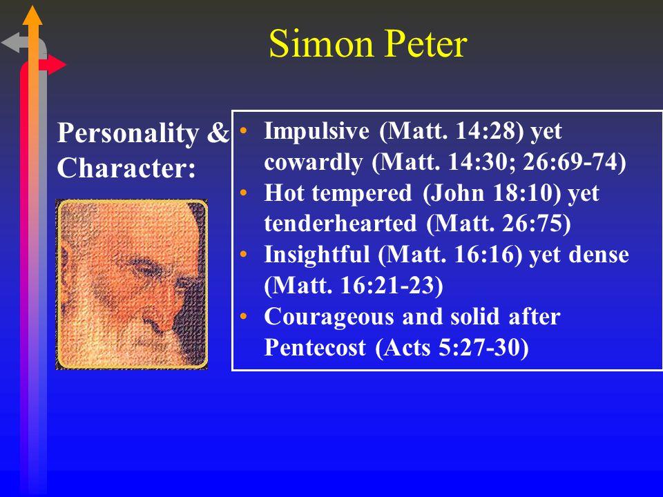 Simon Peter Impulsive (Matt. 14:28) yet cowardly (Matt.