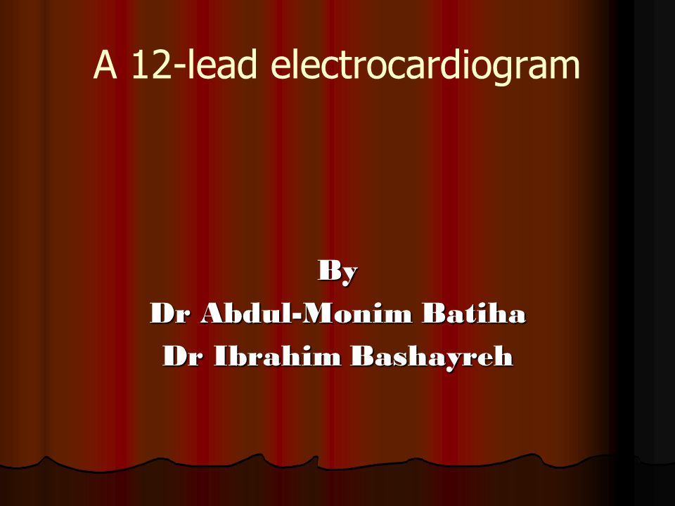 A 12-lead electrocardiogram By Dr Abdul-Monim Batiha Dr Ibrahim Bashayreh