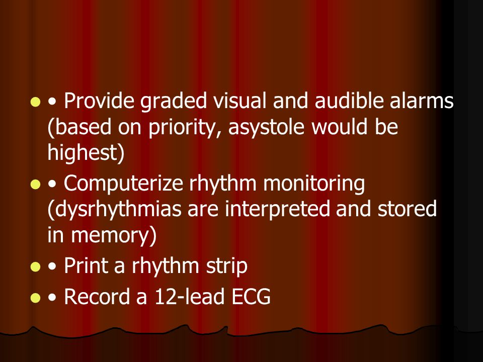 Provide graded visual and audible alarms (based on priority, asystole would be highest) Computerize rhythm monitoring (dysrhythmias are interpreted an